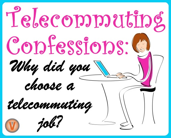 Telecommuting Confessions: Why did you choose a telecommuting job ...