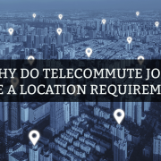 why do telecommute jobs have a location requirement