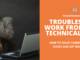 Learning how to troubleshoot work from home technical issues can save you time, money, and hassle.