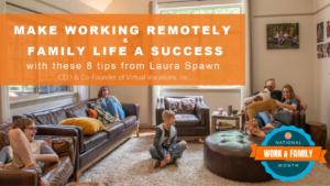 8 Tips for Working Remotely and Family Life Success