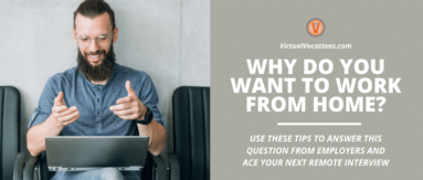 By doing some prep work and thinking intently about your reasons, you can figure out the best responses for the why do you want to work from home interview question.