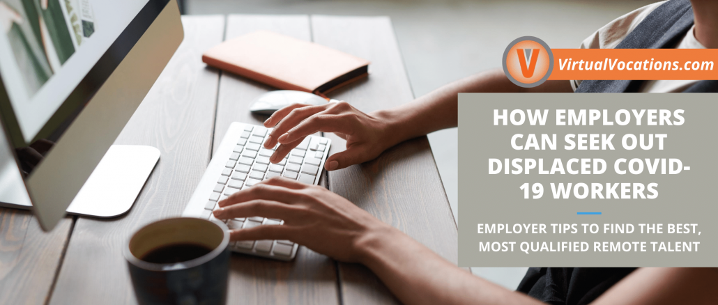 Employers can seek out displaced COVID-19 workers by using social media, implementing online onboarding, and remaining flexible.