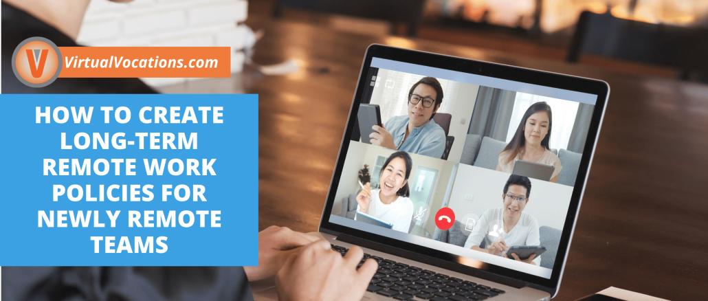 Remote work policies are crucial to a successful transition from traditional to virtual workforces.