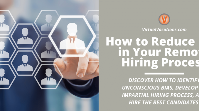 Reducing bias in the remote hiring process takes practice and an identification of your own biases in order to hire the perfect job candidate.