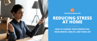 Reducing stress at home is integral to improving mental health, perspective, and remote work.
