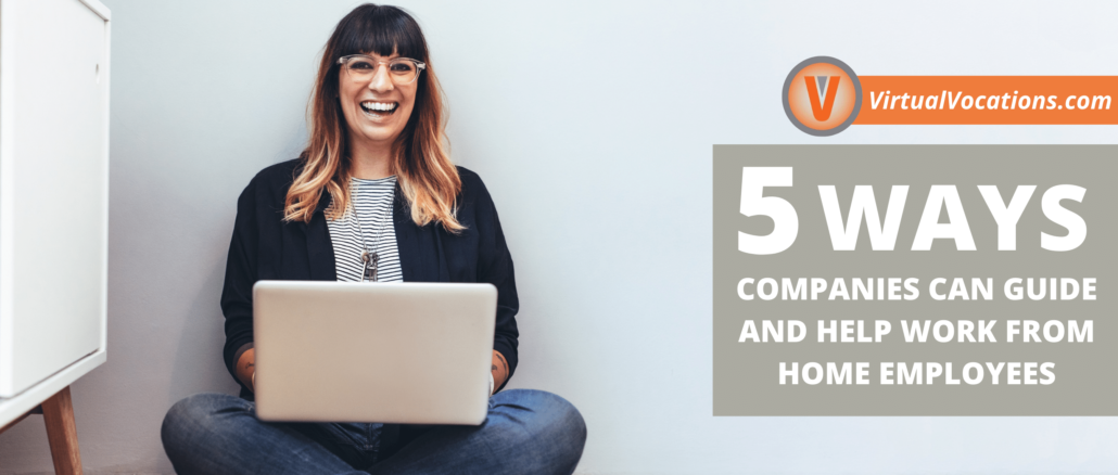Use these tips and suggestions to help work from home employees acclimate to their environment and improve engagement.