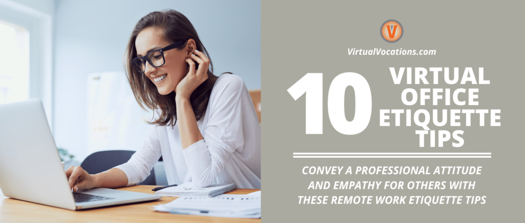 With these virtual office etiquette tips, you can navigate your professional world without a lack of professionalism or any faux pas.