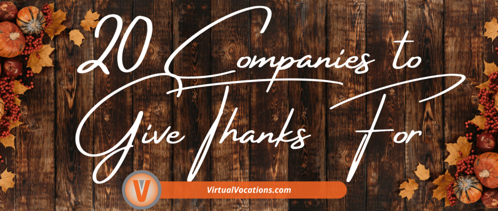 With Thanksgiving around the corner, here are 20 Virtual Vocations work from home companies to give thanks for.