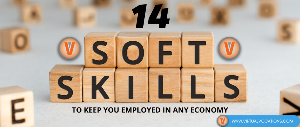 Use these 14 soft skills to keep you employed in any economy and in the remote work world.