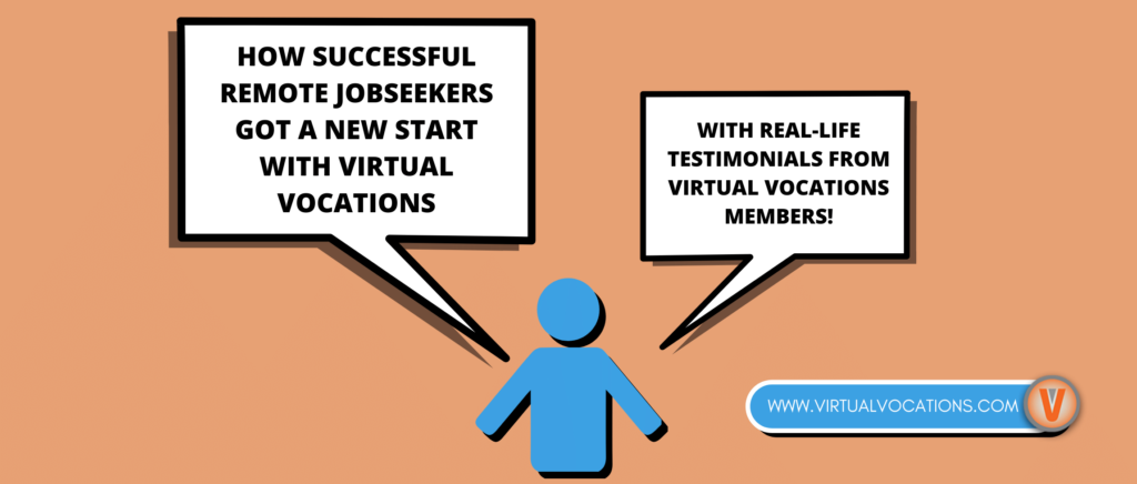 Find out how Virtual Vocations members became successful remote jobseekers with these testimonials from real-life members.