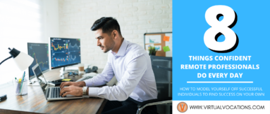 Use these things that confident remote professionals do every day to find success in the virtual workplace.