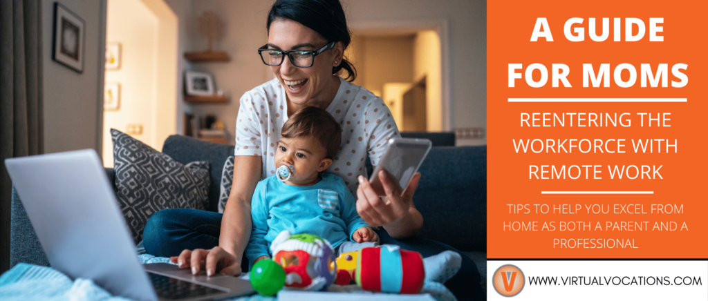 Use this guide for moms to help make reentering the workforce with remote work smooth and seamless.