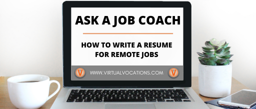 Ask a Job Coach: How to Write a Resume for Remote Jobs