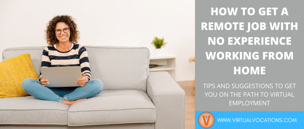 Discover how to get a remote job with no experience working from home courtesy of tips from Virtual Vocations.