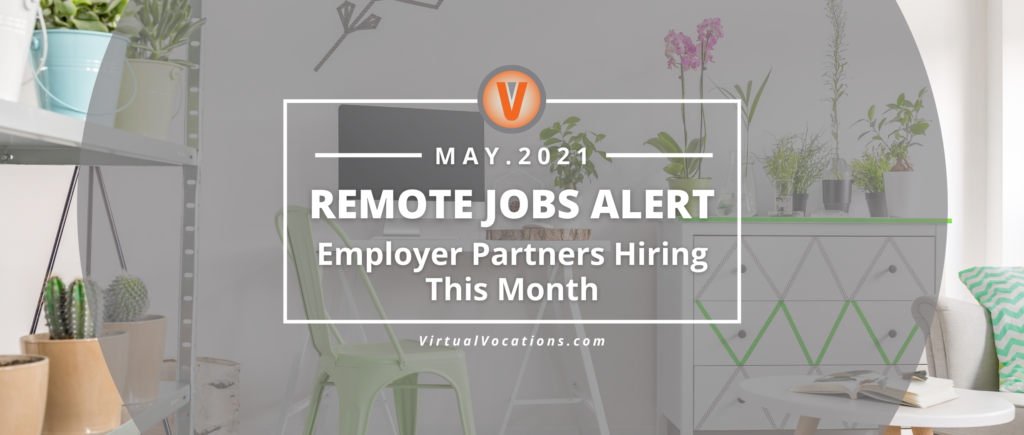 Check out potential job opportunities with these May job listings from Virtual Vocations Employer Partners.
