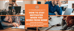 Learning how to stay motivated when you work from home is crucial to your success. Find out how to do it with these tips.