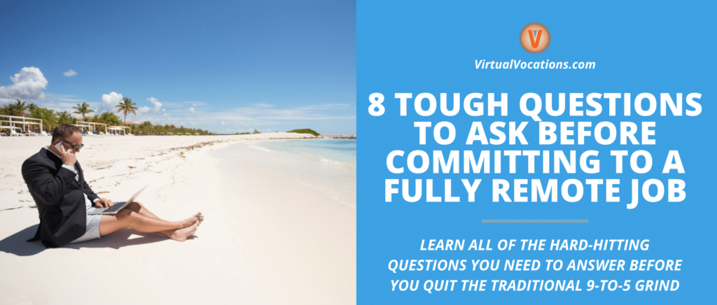 Learn what questions you should ask yourself before committing to a fully remote job.