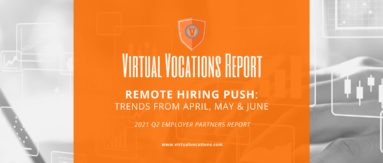 Virtual Vocations - Remote Hiring Push - Trends from April May June - 2021 Q2 Employer Partners Report